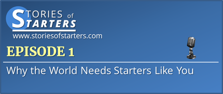 Episode 1: Why the World Needs Starters Like You