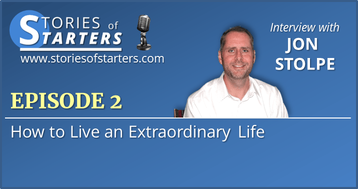 Episode 2: Jon Stolpe | How to Live an Extraordinary Life