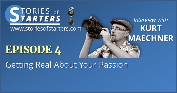 Episode 4: Kurt Maechner | Getting Real About Your Passion