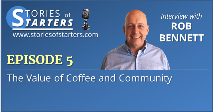 Episode 5: Rob Bennett | The Value of Coffee and Community