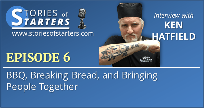 Episode 6: Ken Hatfield | BBQ, Breaking Bread and Bringing People Together
