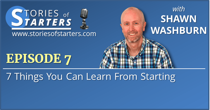 Episode 7: 7 Things You Can Learn From Starting