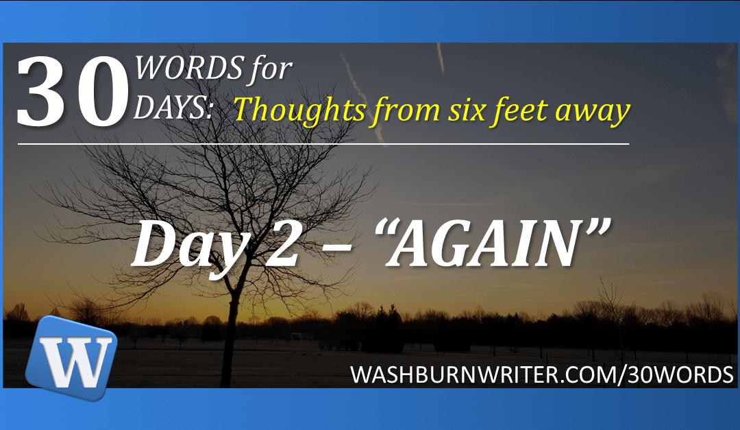 "Day 2 – ""AGAIN"""